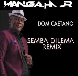 DJ Mangalha Jr feat. Dom Caetano - Semba Dilema