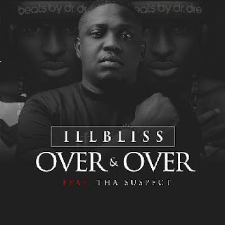 "[Music] Illbliss - ""Over & Over"" Ft. Tha Suspect"