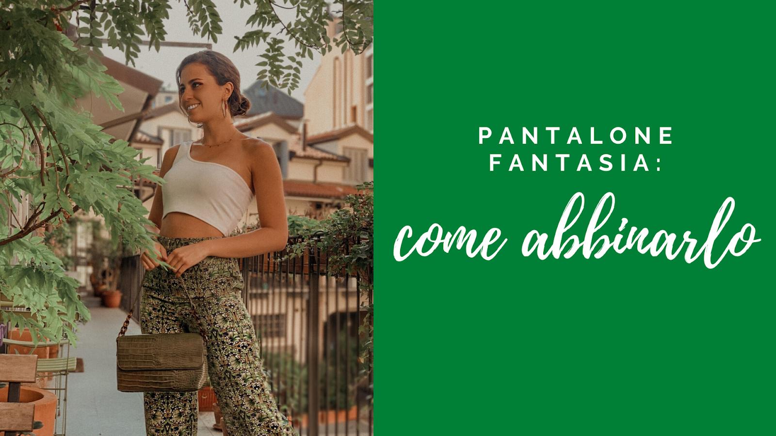 pantalone fantasia: come abbinarlo, Valentina Rago, fashion need, fashion blog milano, come abbinare pantaloni stampa, pantaloni fantasia donna
