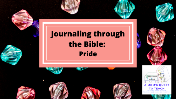 text: Journaling through the Bible: Pride; background of plastic jewels; logo of A Mom's Quest to Teach