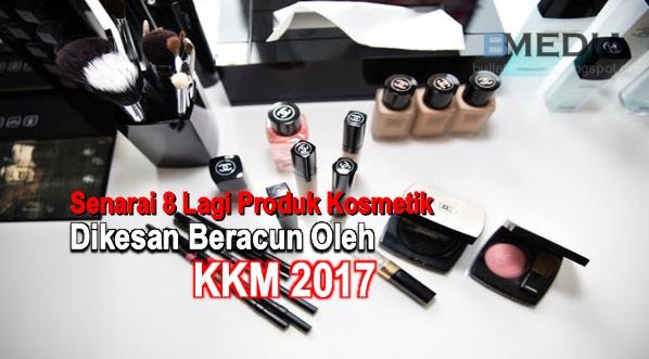 Senarai 8 Lagi Produk Kosmetik Terbaharu Dikesan Beracun Oleh KKM 2017