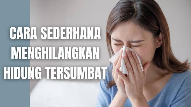 """Cara Sederhana Menghilangkan Hidung Tersumbat Hidung tersumbat adalah suatu kondisi dimana terjadi penyumbatan pada saluran hidung yang mangganggu proses pernapasan. Penyumbatan tersebut terjadi karena adanya pembengkakan pada saluran hidung, yang muncul karena membran pelapis saluran hidng mengalami iritasi dan peradangan. Hidung yang tersumbat memang akan sangat mempengaruhi proses kinerja dari aktivitas, sebab dengan tersumbatnya hidup membuat sulit untuk bernafas. Penyebab dari hidung tersumbat ialah :  Batuk pilek Flu Sinusitis akut Alergi  Cara Menghilangkan Hidung Tersumbat Cara di dalam menghilangkan hidung tersumbat diantaranya adalah :  Minum lebih banyak cairan, sehingga kekentalan lendir di hidung akan berkurang Hirup uap air hangat Mandi menggunakan air hangat Membasuh wajah dengan handuk hangat Hindari berenang dalam kolam yang mengandung klorin    Nah itu dia bahasan dari bagaimana cara sederhana menghilangkan menghilangkan hidung tersumbat. Melalui bahasan di atas bisa diketahui mengenai beberapa cara yang bisa dilakukan dengan sederhana untuk menghilangkan hidung tersumbat. Mungkin hanya itu yang bisa disampaikan di dalam artikel ini, mohon maaf bila terjadi kesalahan di dalam penulisan, dan terimakasih telah membaca artikel ini.""""God Bless and Protect Us"""""""
