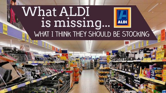 Items ALDI should start stocking - Supermarket UK