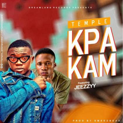 DOWNLOAD MP3: Temple X Jeezzyy – Kpakam (Prod By Smeez Beat)