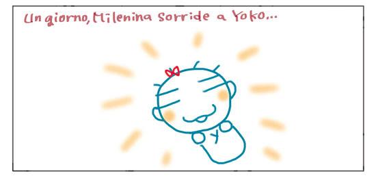 Un giorno, Milenina sorride a Yoko...
