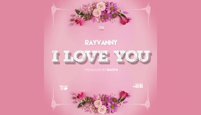 Rayvanny - I Love You ( 2019 ) [DOWNLOAD]