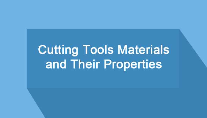 Different Types of Cutting Tools Materials and Their Properties