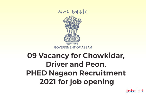 Public Health Engineering Department (PHED), Nagaon has invited applications from interested and qualified candidates for the job to fill the 09 vacant posts of Driver, Peon and Chowkidar. Interested candidates can check the job description here and apply before the last date confirmation. PHED Nagaon Assam Recruitment 2021