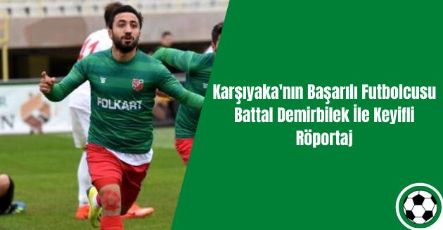 Karşıyaka'nın Başarılı Futbolcusu Battal Demirbilek İle Keyifli Röportaj