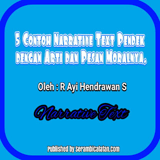 5 Contoh Narrative Text Pendek dengan Arti dan Pesan Moralnya - Serambi Catatan