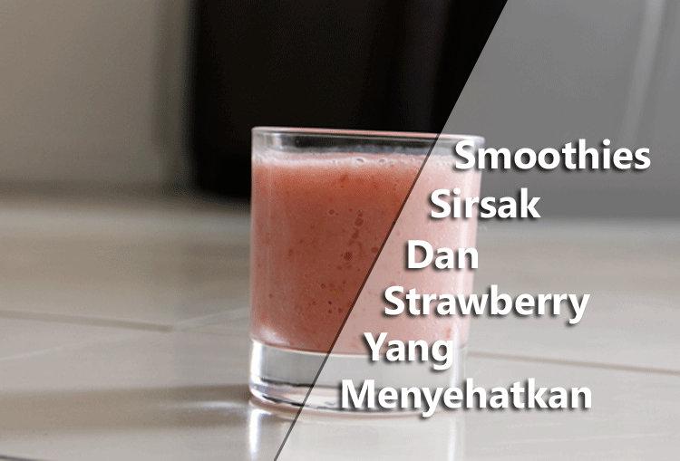 Membuat Smoothies Sirsak Strawberry Yang Menyehatkan