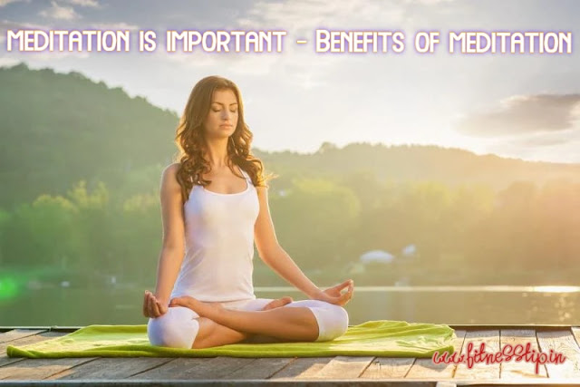 Meditation is important - Benefits of meditation