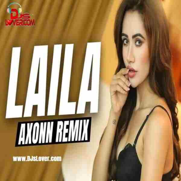 Laila Tony Kakkar Remix Axonn mp3 download