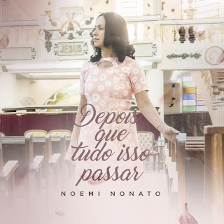 Baixar Música Gospel Depois Que Tudo Isso Passar - Noemi Nonato Mp3