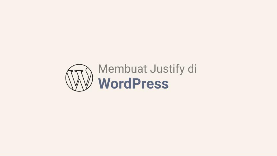 Cara Membuat Tulisan Rata Kanan Kiri di WordPress