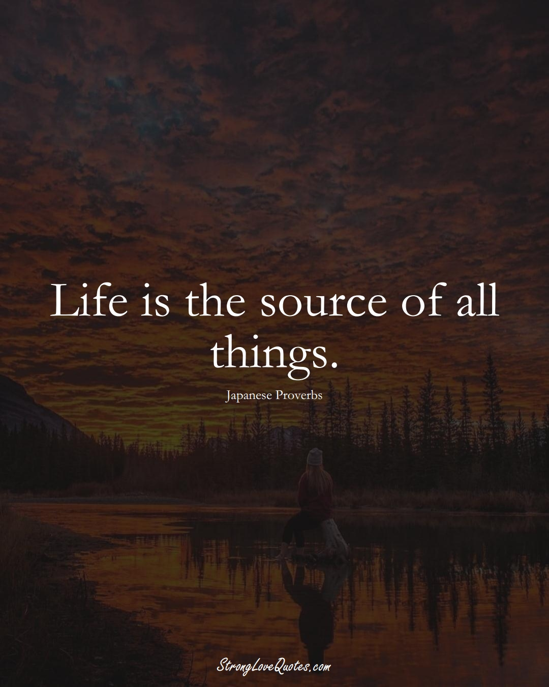 Life is the source of all things. (Japanese Sayings);  #AsianSayings