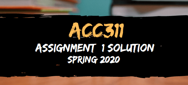 ACC311 Assignment 1 Solution Spring2020