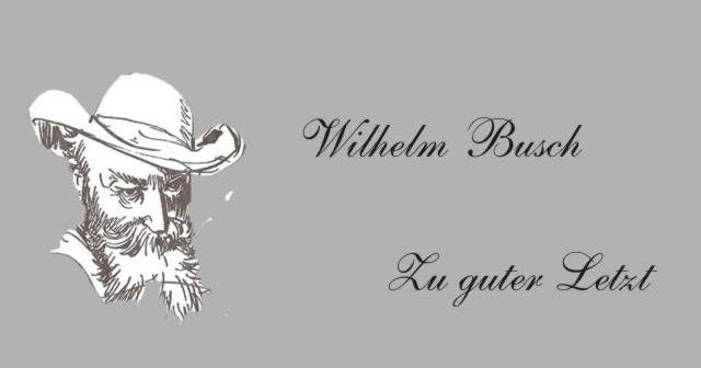 Gedichte Und Zitate Fur Alle W Busch Zu Guter Letzt Bewaffneter