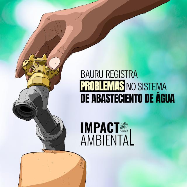 """A imagem mostra uma ilustração de uma torneira cinza, com a maçaneta amarela e uma mão fechando ela. A mão é negra - essa imagem está do lado esquerdo. Ao lado direito, se lê a frase """"Bauru registra problemas no sistema de abastecimento de água"""". Abaixo se lê o logotipo do Impacto Ambiental. O fundo é branco e azul."""