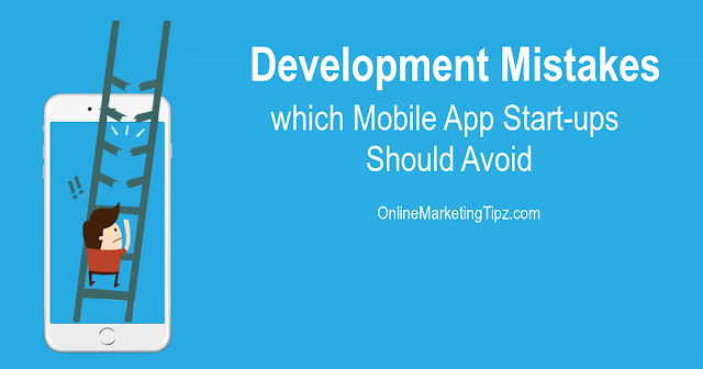 Development Mistakes which Mobile App Start-ups Should Avoid