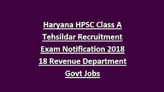 Haryana HPSC Class A Tehsildar Recruitment Exam Notification 2018 18 Revenue Department Govt Jobs Last Date 04-09-2018