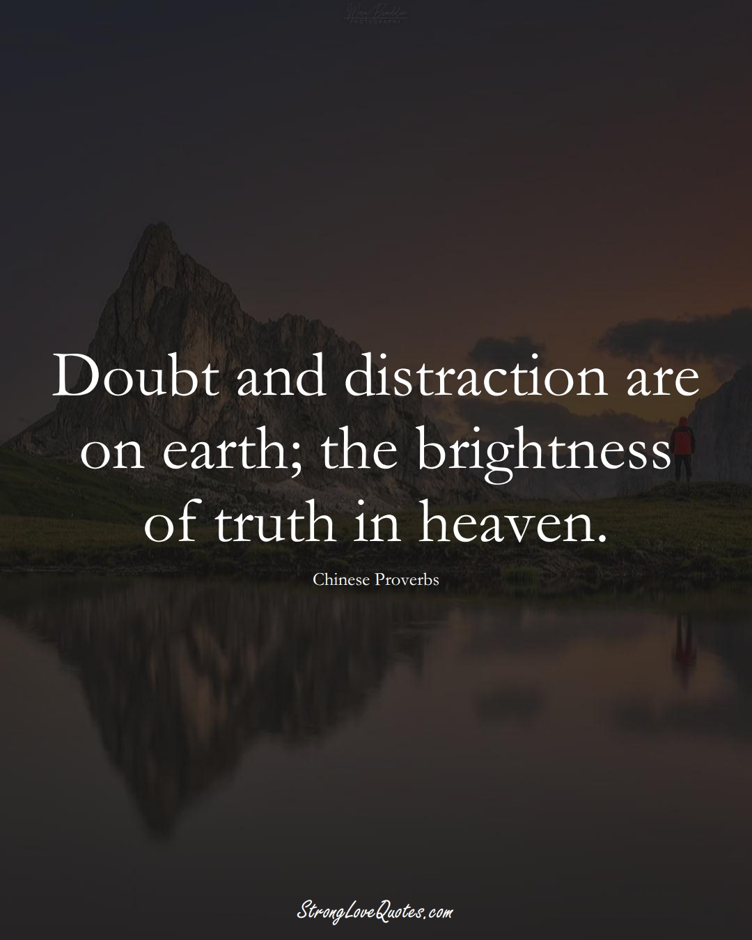Doubt and distraction are on earth; the brightness of truth in heaven. (Chinese Sayings);  #AsianSayings