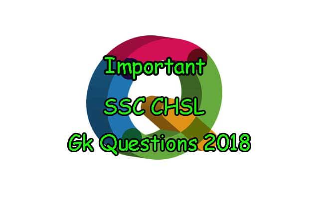 Important SSC CHSL Gk Questions 2018