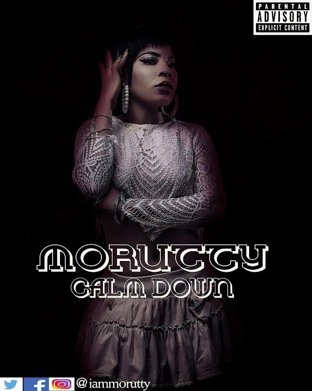 Music : Morutty - Calm Down @Iammorutty (Prod by Obodo)