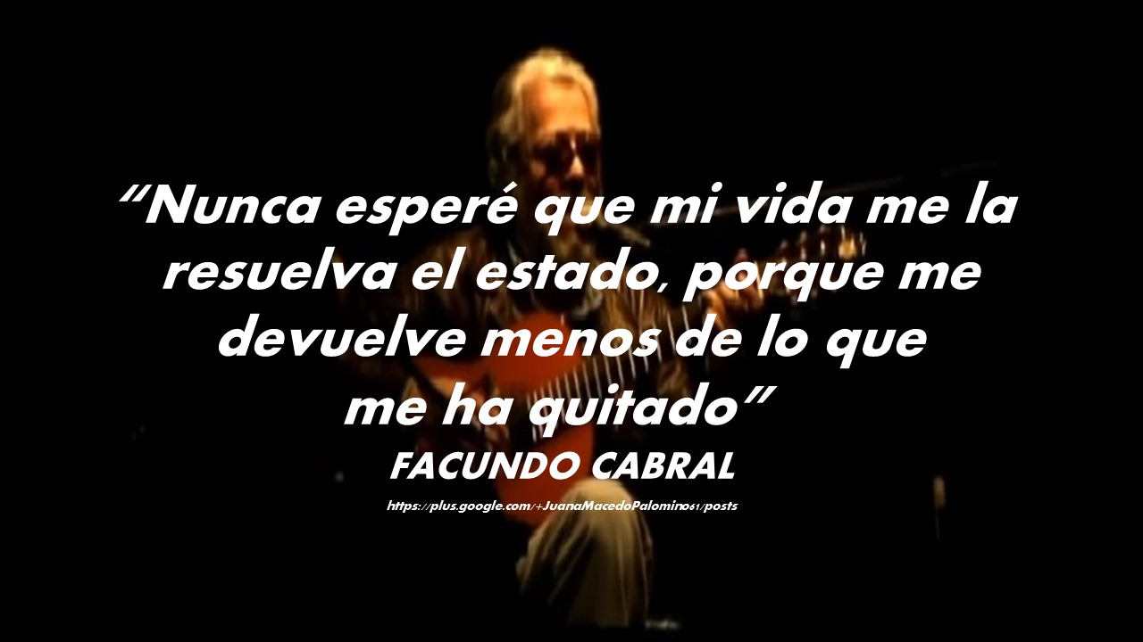 Juana Macedo Facundo Cabral Frases Reflexiones Y Algo Más