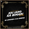 NAI JANO KA BIMARI HE MOLA (REMIX) - DJ JANGHEL X DJ ANSHUL
