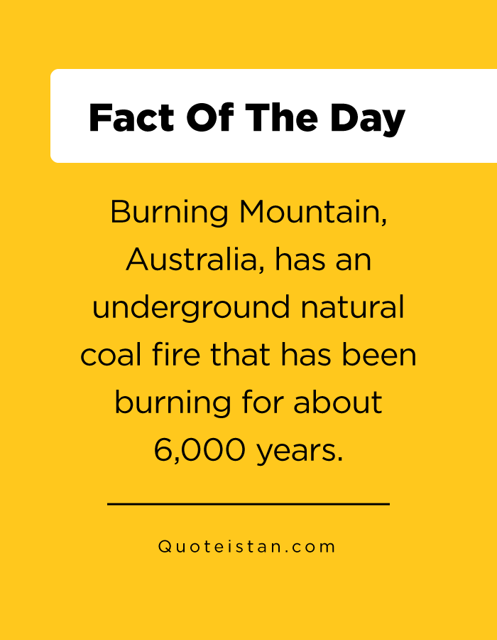 Burning Mountain, Australia, has an underground natural coal fire that has been burning for about 6,000 years.
