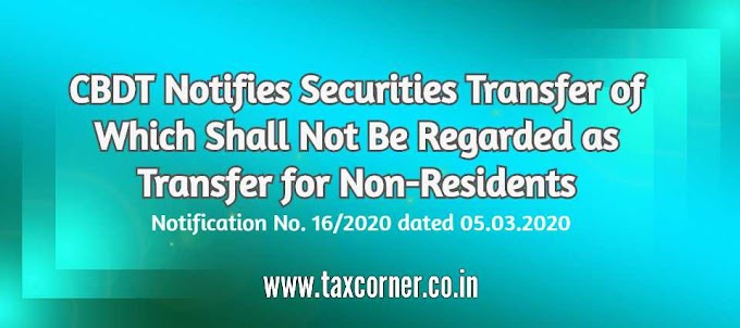 CBDT Notifies Securities Transfer of Which Shall Not Be Regarded as Transfer for Non-Residents
