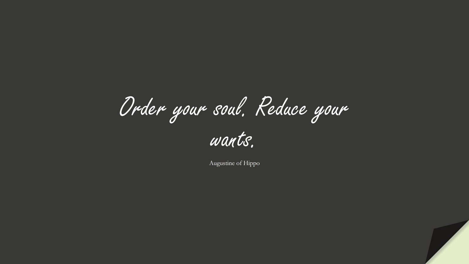 Order your soul. Reduce your wants. (Augustine of Hippo);  #StoicQuotes