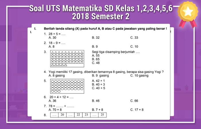 Soal UTS Matematika SD Kelas 1,2,3,4,5,6 2018 Semester 2