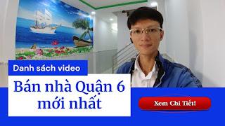 Danh sách video bán nhà Quận 6 mới nhất trên kênh Youtube Nhà Đất Đông Nam Bộ