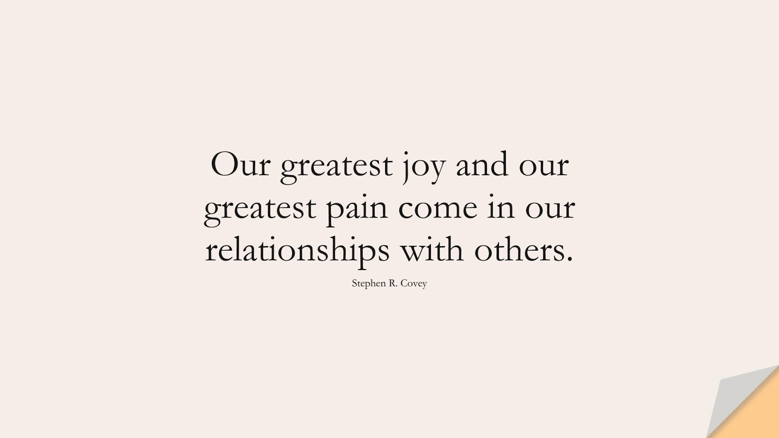 Our greatest joy and our greatest pain come in our relationships with others. (Stephen R. Covey);  #SadLoveQuotes
