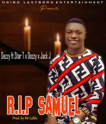 [Music] Dezzy ft Star T, Dozzy and Jack J - R.I.P Samuel (mr. Lekki) #Arewapublisize