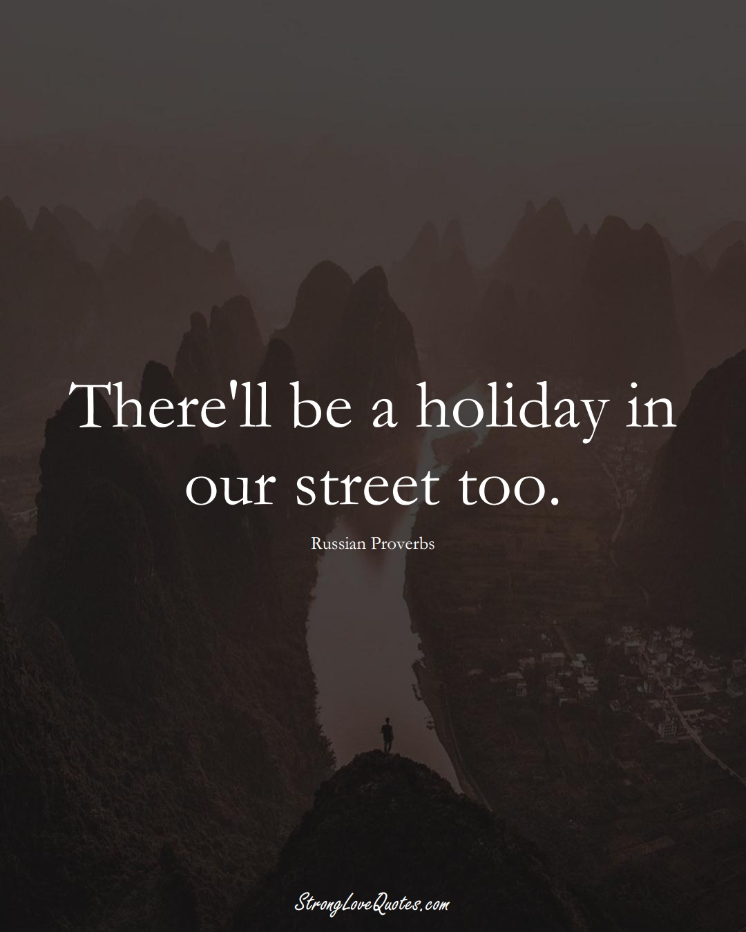 There'll be a holiday in our street too. (Russian Sayings);  #AsianSayings