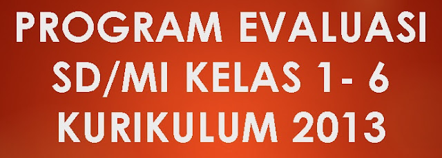 PROGRAM EVALUASI Kelas 6 SD MI Tema 1 Selamatkan Makhluk Hidup Mupel PPKn, Bahasa indonesia, Matematika, IPA, IPS, Sbdp, PJOK