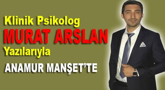 Klinik Psikolog Murat Arslan'ın Kaleminden