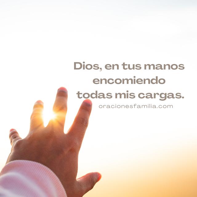 oracion en tus manos encomiendo cargas hoy esta mañana