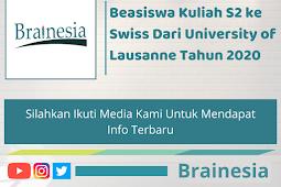 Beasiswa Kuliah S2 ke Swiss Dari University of Lausanne Tahun 2020
