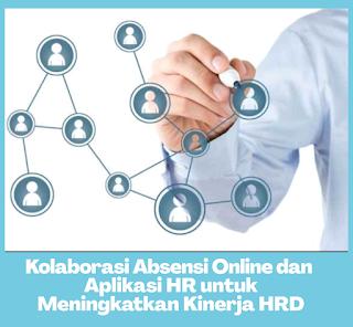 Kolaborasi Absensi Online dan Aplikasi HR untuk Meningkatkan Kinerja HRD