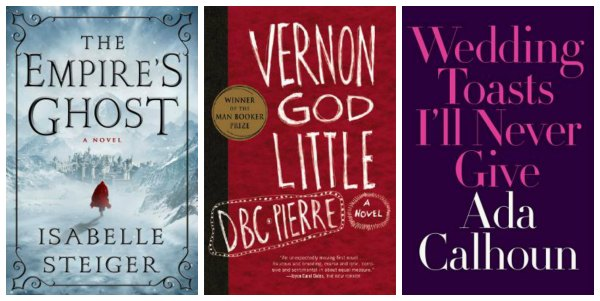 collage of three book covers: the empire's ghost, vernon god little, wedding toasts i'll never give
