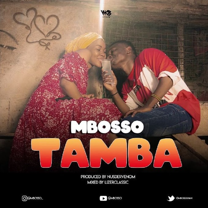 MBOSSO - TAMBA (OFFICIAL VIDEO) | DOWNLOAD MP3