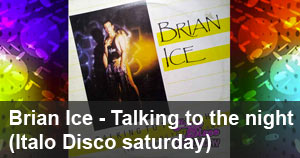 Brian Ice- Talking to the night (Italo Disco Saturday)
