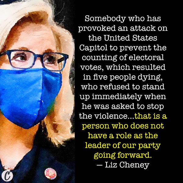 Somebody who has provoked an attack on the United States Capitol to prevent the counting of electoral votes, which resulted in five people dying, who refused to stand up immediately when he was asked to stop the violence...that is a person who does not have a role as the leader of our party going forward. — Rep. Liz Cheney (R-Wyoming)