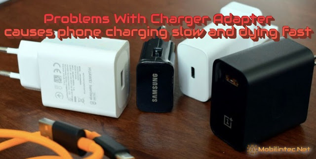 Problems With Charger Adapter causes phone charging slow and dying fast