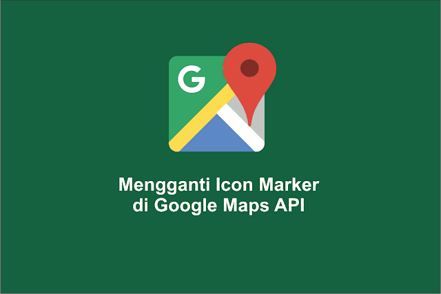 Mengganti Icon Marker di Google Maps API