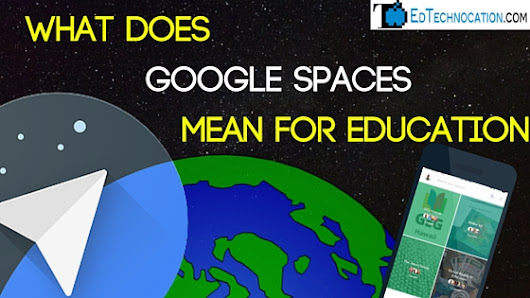 What Does Google Spaces Mean for Education